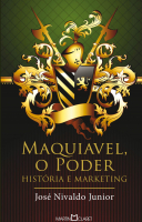MAQUIAVEL, O PODER - HISTÓRIA E MARKETING